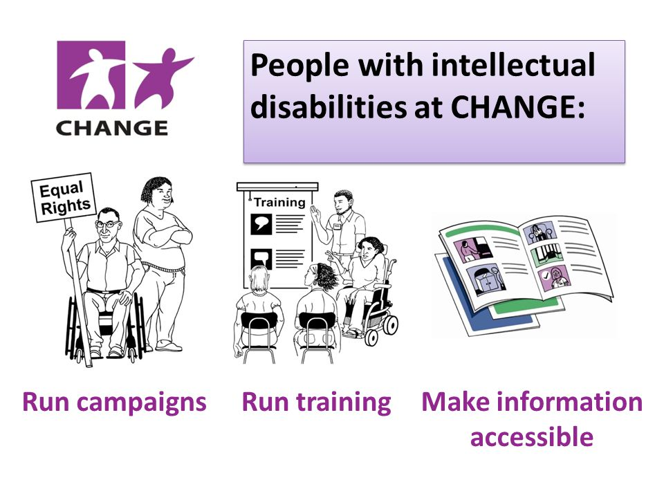People with intellectual disabilities at CHANGE: Run trainingMake information accessible Run campaigns
