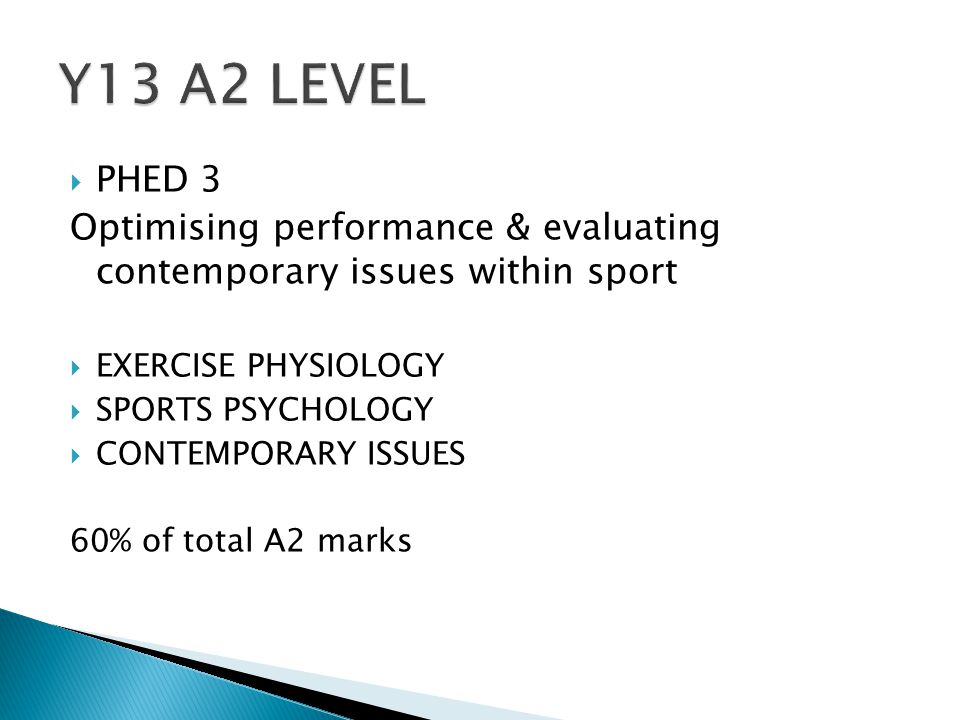  PHED 3 Optimising performance & evaluating contemporary issues within sport  EXERCISE PHYSIOLOGY  SPORTS PSYCHOLOGY  CONTEMPORARY ISSUES 60% of total A2 marks