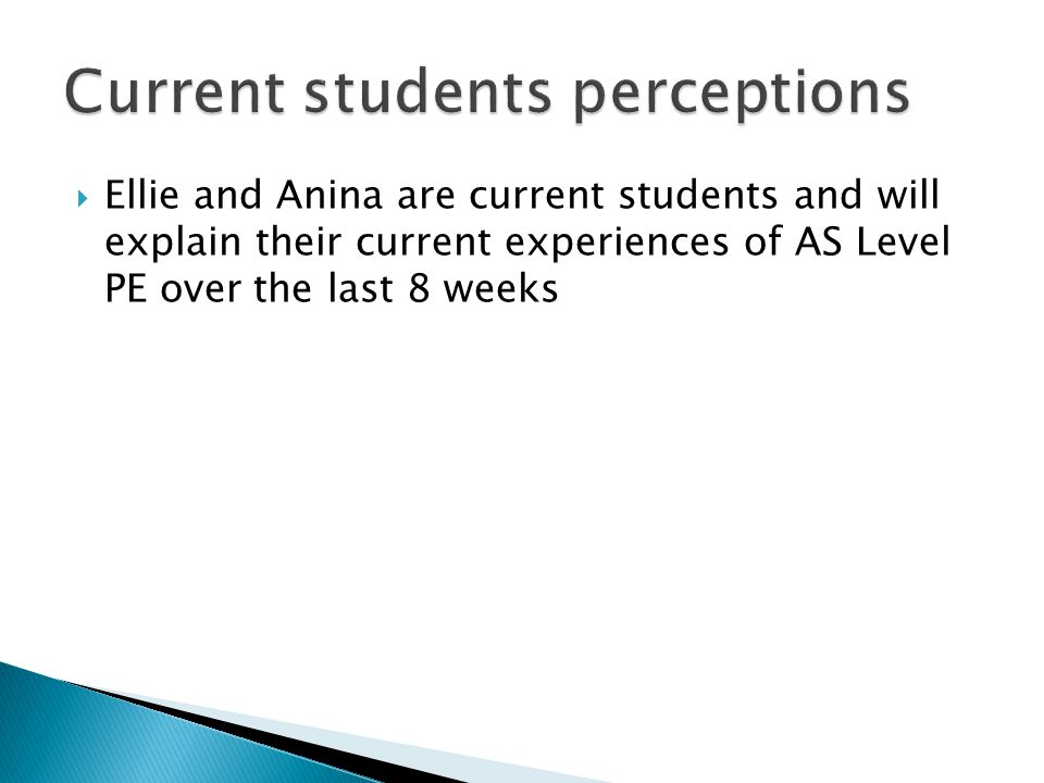  Ellie and Anina are current students and will explain their current experiences of AS Level PE over the last 8 weeks