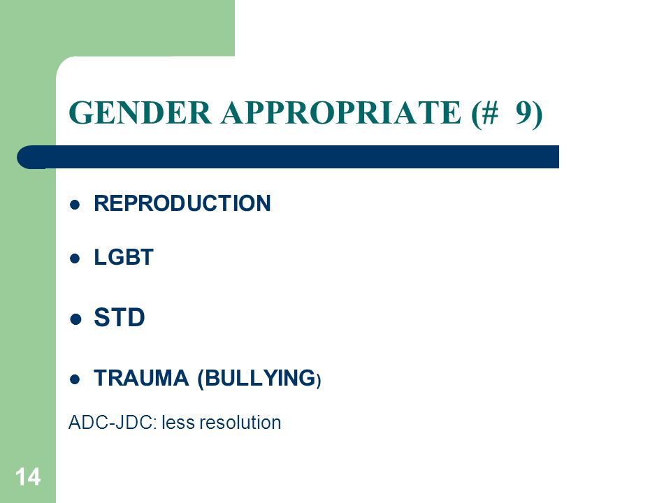 14 GENDER APPROPRIATE (# 9) REPRODUCTION LGBT STD TRAUMA (BULLYING ) ADC-JDC: less resolution