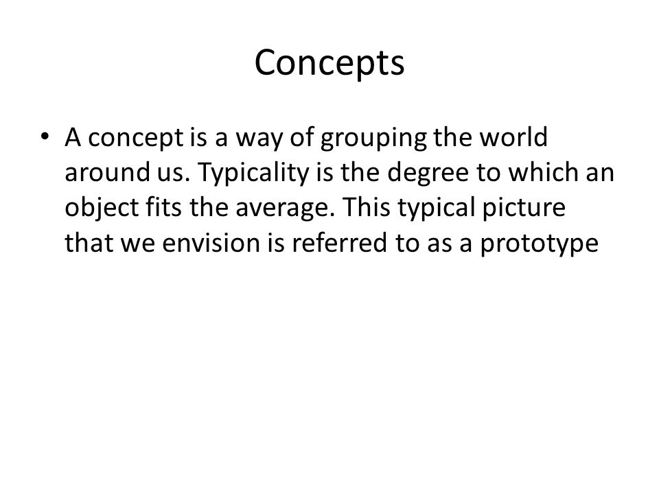Concepts A concept is a way of grouping the world around us.
