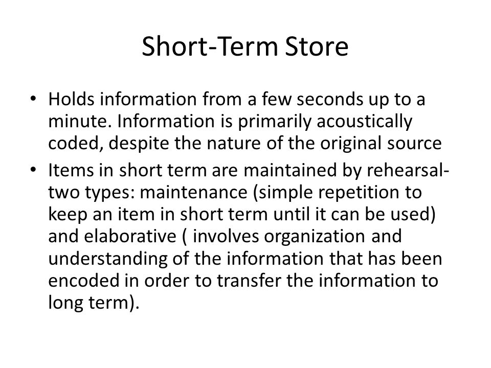 Short-Term Store Holds information from a few seconds up to a minute.
