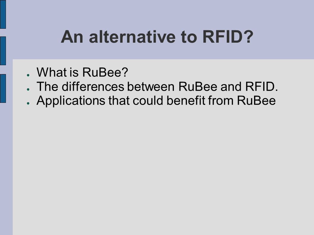 An alternative to RFID. ● What is RuBee. ● The differences between RuBee and RFID.