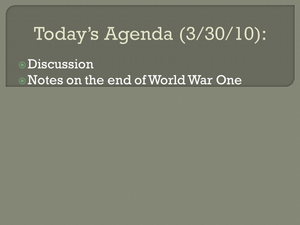 Today's Agenda (3/30/10):  Discussion  Notes on the end of World War One