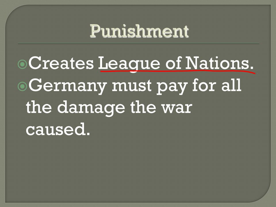  Creates League of Nations.  Germany must pay for all the damage the war caused.