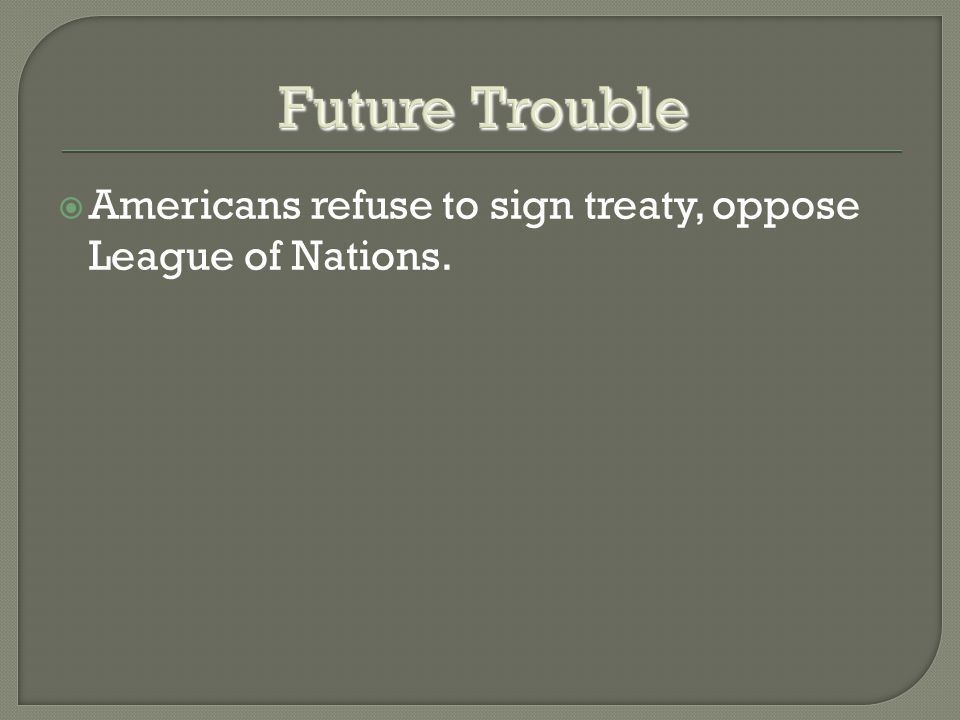  Americans refuse to sign treaty, oppose League of Nations.