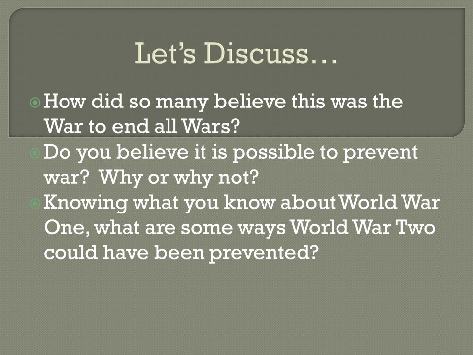 Let's Discuss…  How did so many believe this was the War to end all Wars.