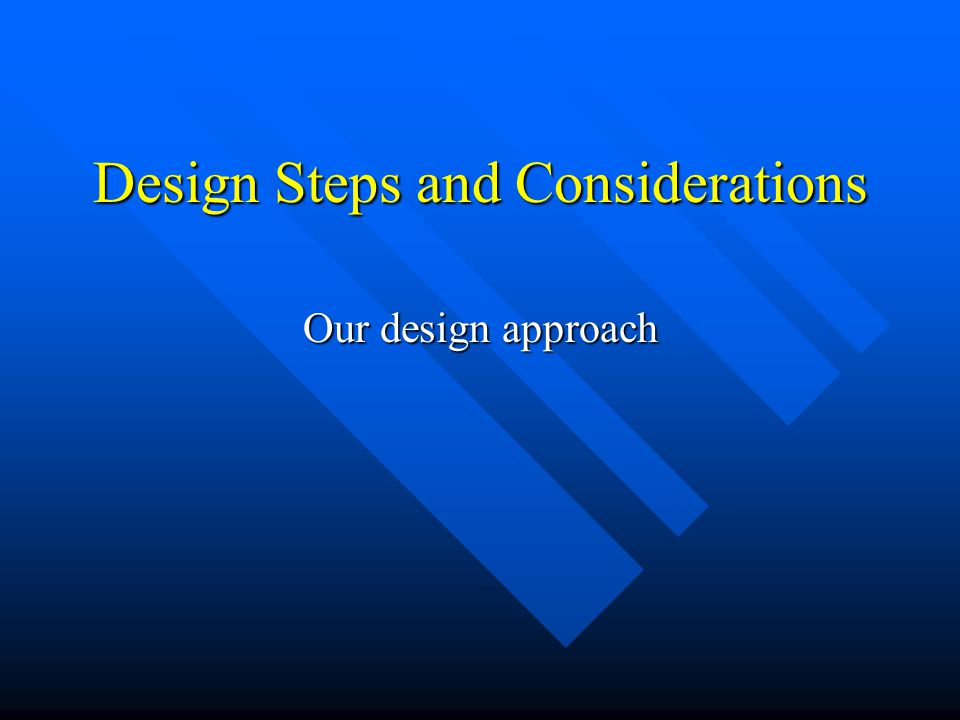 Design Steps and Considerations Our design approach