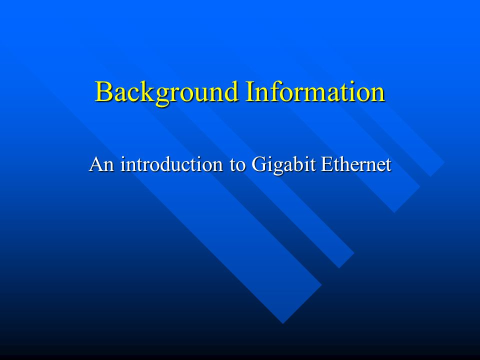 Background Information An introduction to Gigabit Ethernet