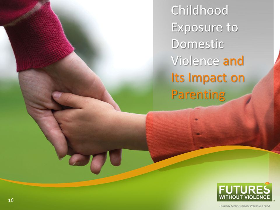 Childhood Exposure to Domestic Violence and Its Impact on Parenting 16