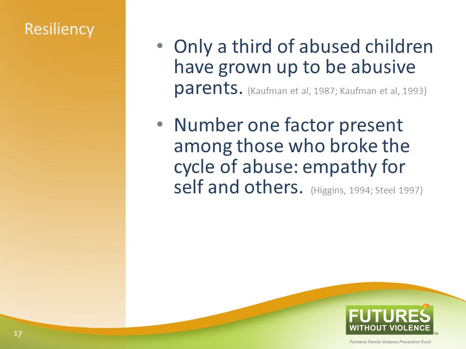 Resiliency Only a third of abused children have grown up to be abusive parents.