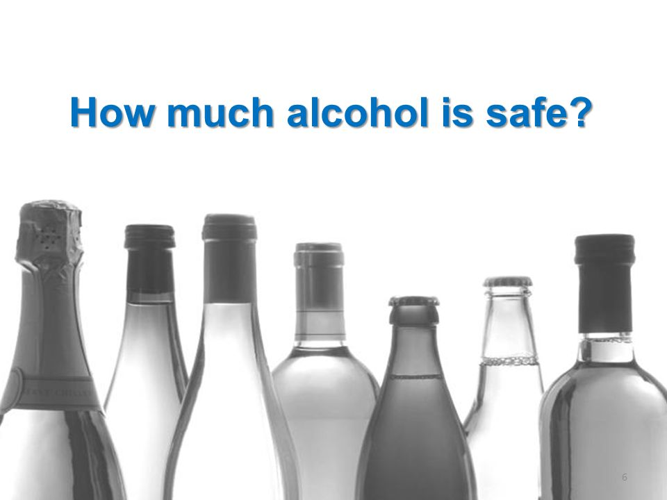6 How much alcohol is safe