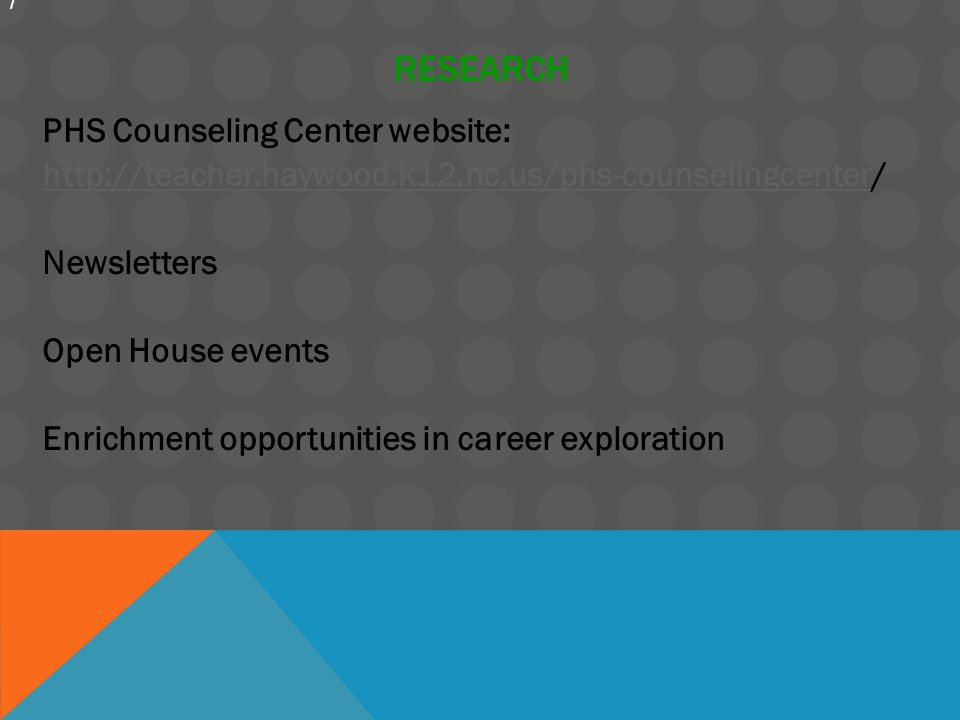 RESEARCH PHS Counseling Center website:   Newsletters Open House events Enrichment opportunities in career exploration /