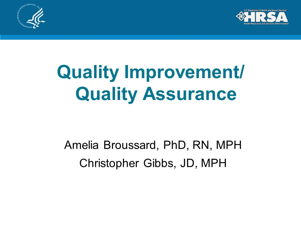 Quality Improvement/ Quality Assurance Amelia Broussard, PhD, RN, MPH Christopher Gibbs, JD, MPH
