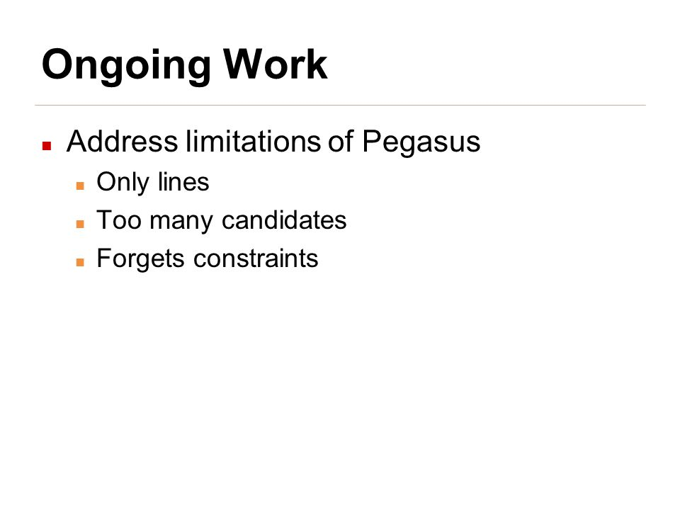 Ongoing Work Address limitations of Pegasus Only lines Too many candidates Forgets constraints