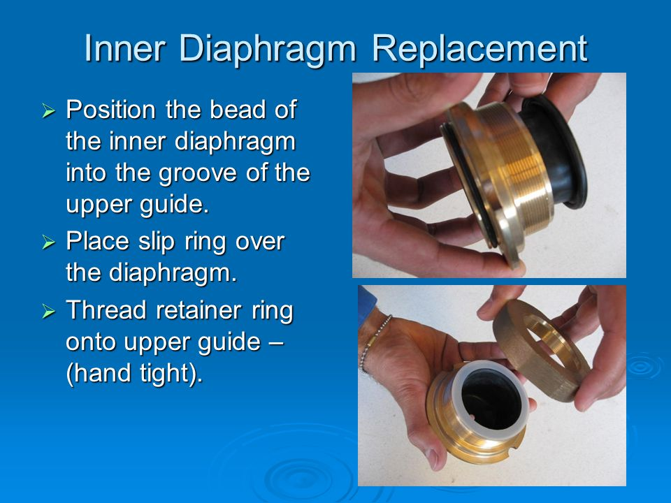 Inner Diaphragm Replacement  Position the bead of the inner diaphragm into the groove of the upper guide.