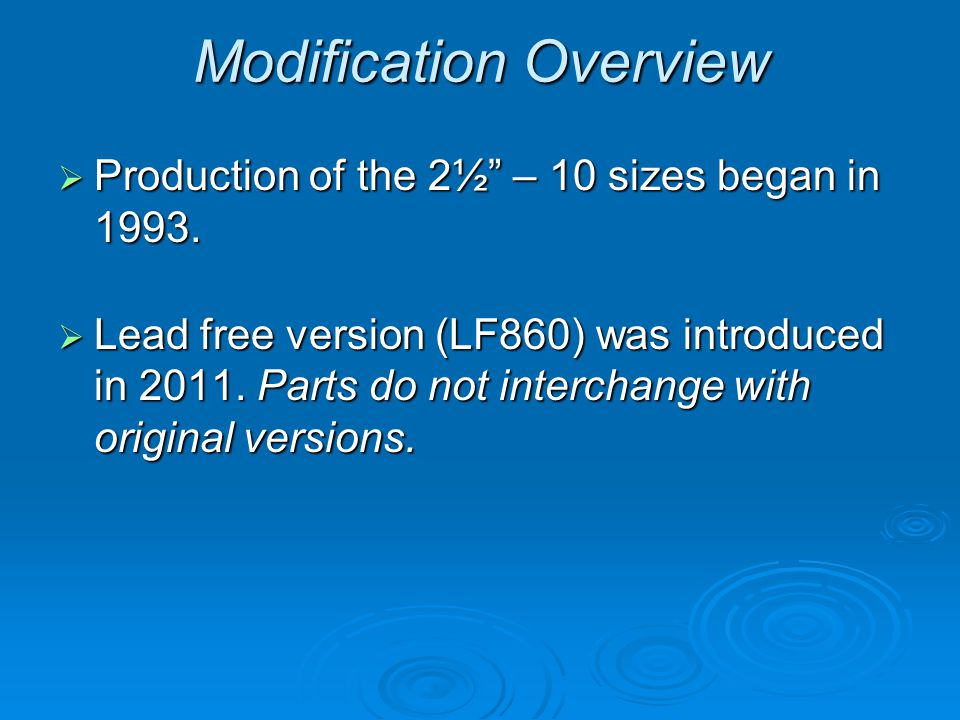 Modification Overview  Production of the 2½ – 10 sizes began in 1993.