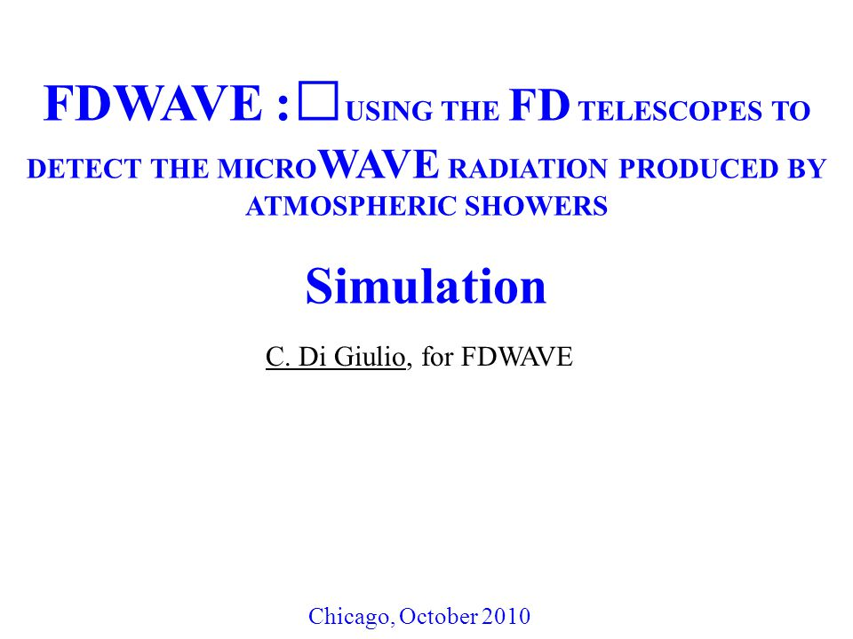FDWAVE : USING THE FD TELESCOPES TO DETECT THE MICRO WAVE RADIATION PRODUCED BY ATMOSPHERIC SHOWERS Simulation C.