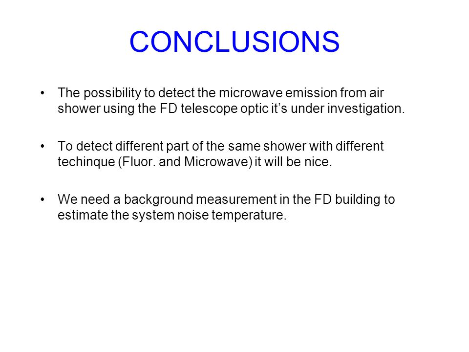CONCLUSIONS The possibility to detect the microwave emission from air shower using the FD telescope optic it's under investigation.