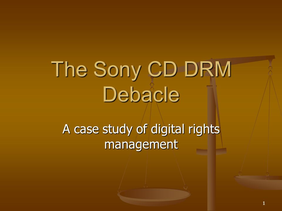 1 The Sony CD DRM Debacle A case study of digital rights