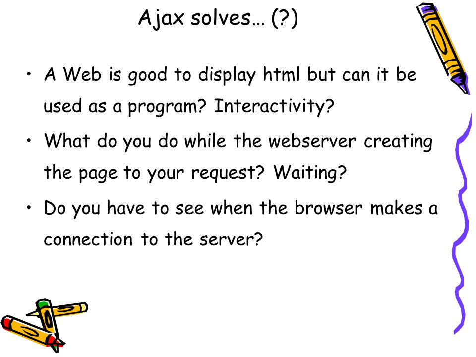 Ajax solves… ( ) A Web is good to display html but can it be used as a program.