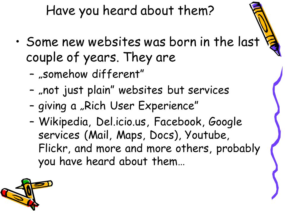 Have you heard about them. Some new websites was born in the last couple of years.