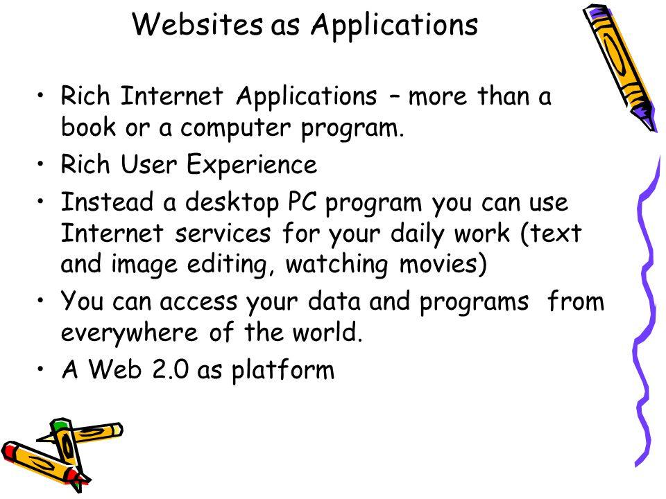 Websites as Applications Rich Internet Applications – more than a book or a computer program.