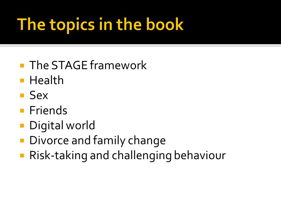  The STAGE framework  Health  Sex  Friends  Digital world  Divorce and family change  Risk-taking and challenging behaviour