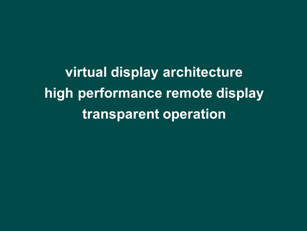 virtual display architecture high performance remote display transparent operation