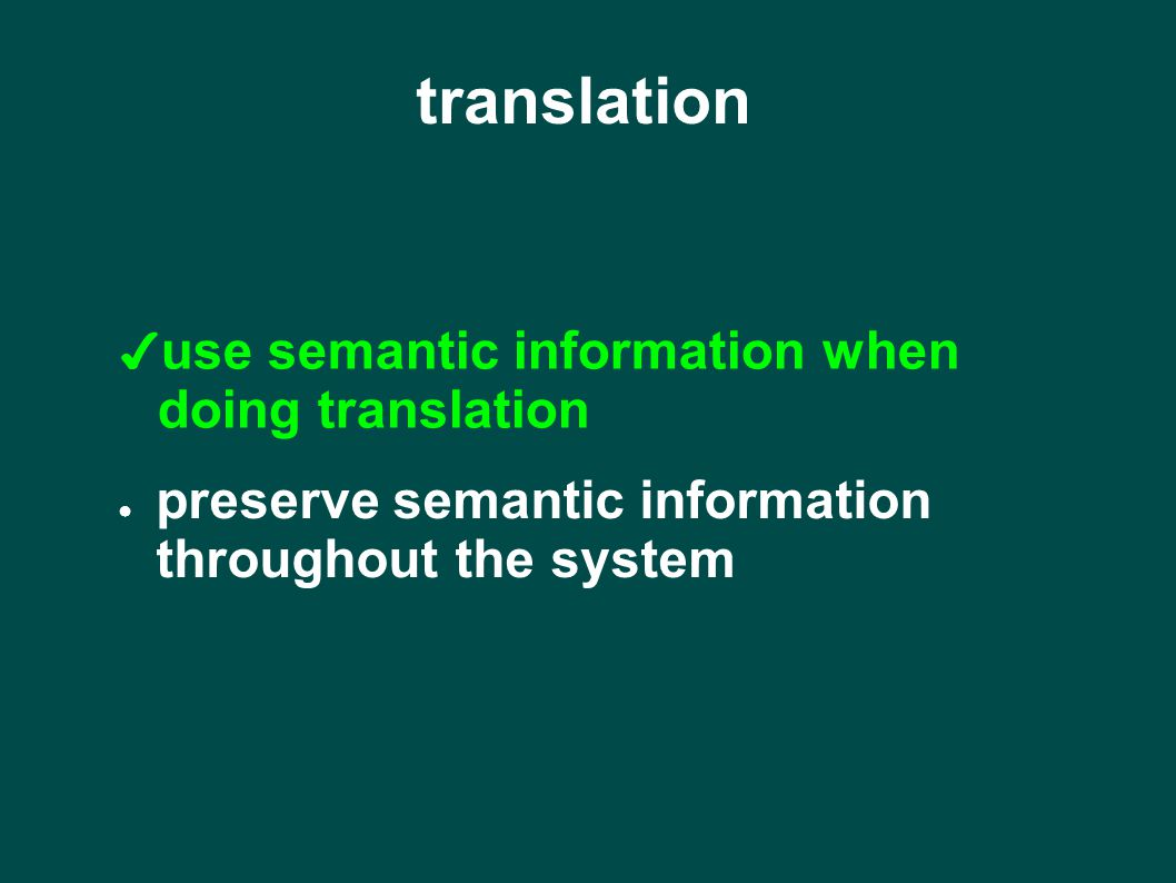 ✔ use semantic information when doing translation ● preserve semantic information throughout the system translation