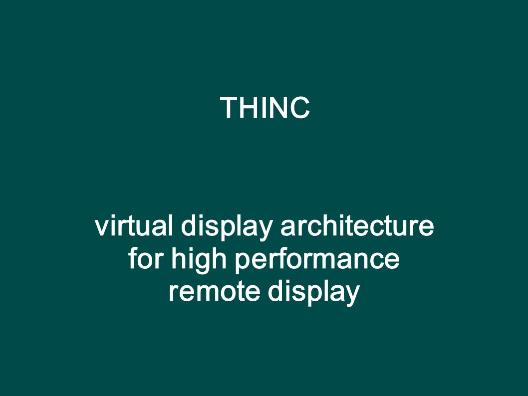 THINC virtual display architecture for high performance remote display