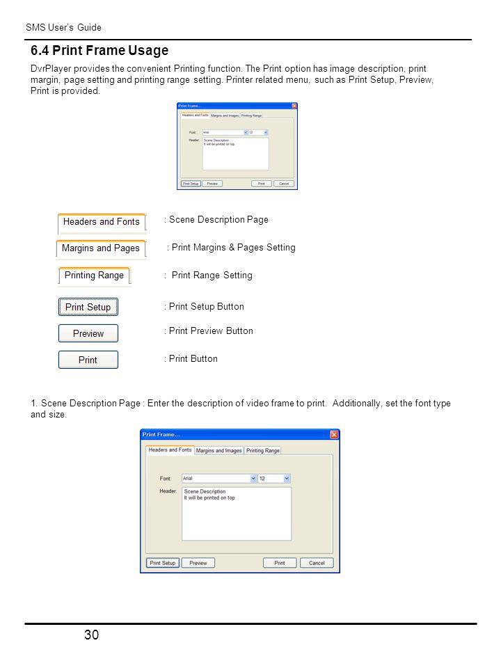 30 SMS User's Guide 6.4 Print Frame Usage DvrPlayer provides the convenient Printing function.