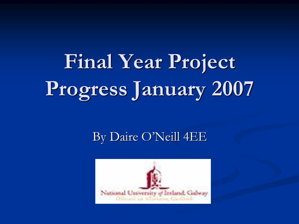 Final Year Project Progress January 2007 By Daire O'Neill 4EE