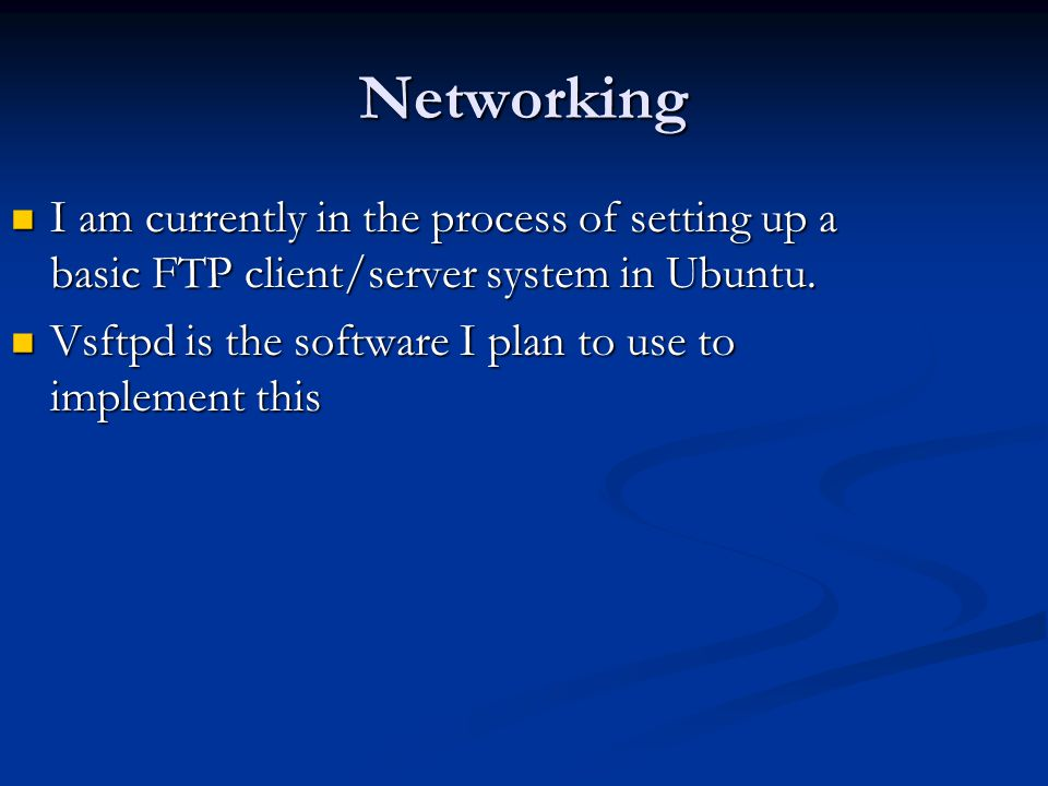 Networking I am currently in the process of setting up a basic FTP client/server system in Ubuntu.