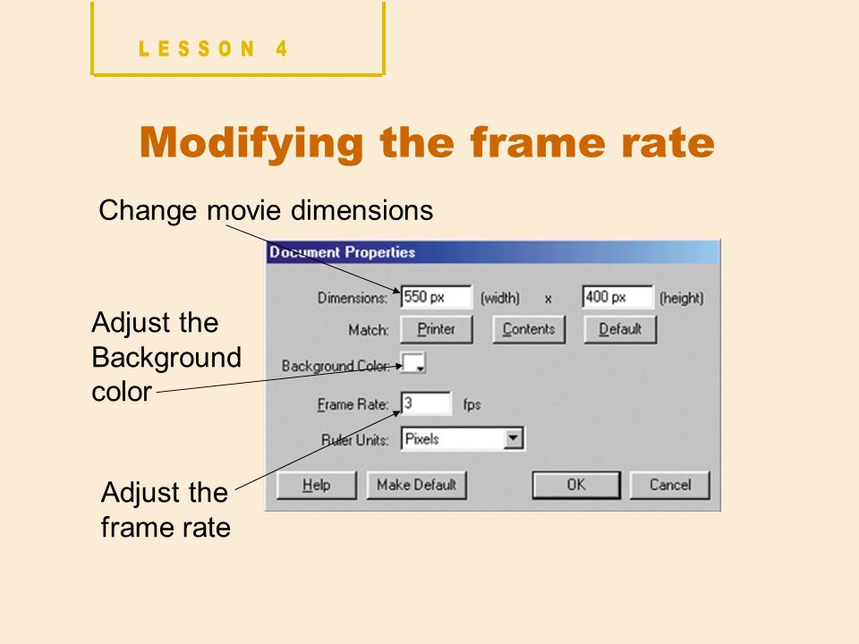 Modifying the frame rate Change movie dimensions Adjust the frame rate Adjust the Background color