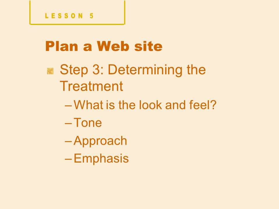 Plan a Web site Step 3: Determining the Treatment –What is the look and feel.