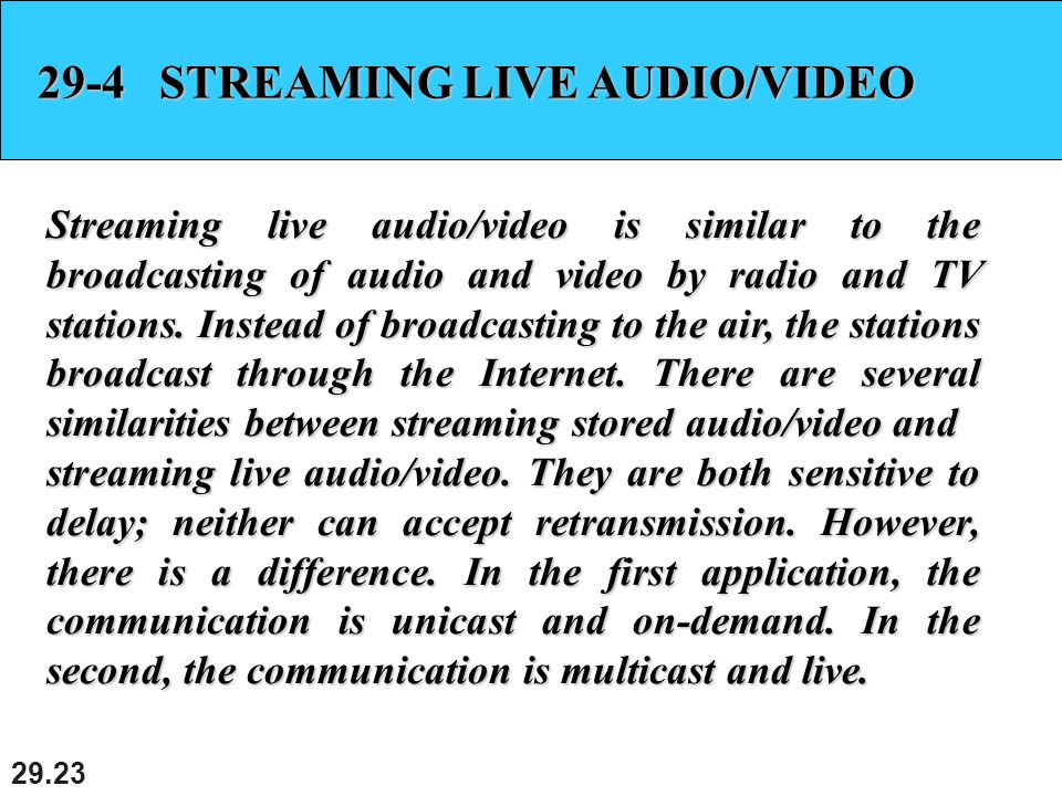 STREAMING LIVE AUDIO/VIDEO Streaming live audio/video is similar to the broadcasting of audio and video by radio and TV stations.