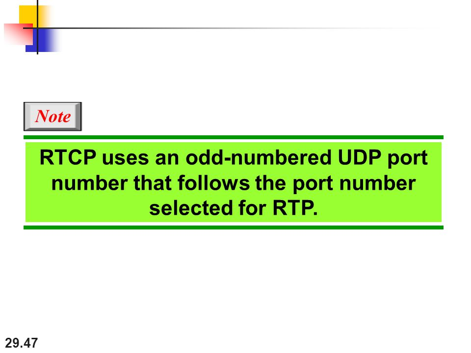 29.47 RTCP uses an odd-numbered UDP port number that follows the port number selected for RTP. Note