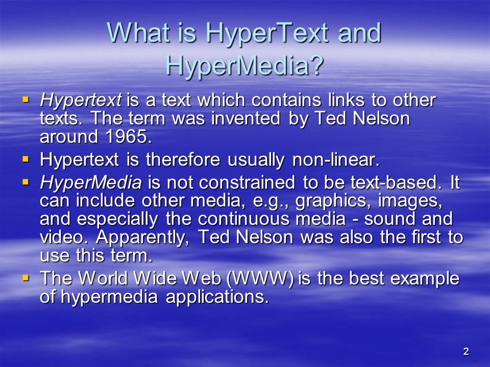 2 What is HyperText and HyperMedia.  Hypertext is a text which contains links to other texts.