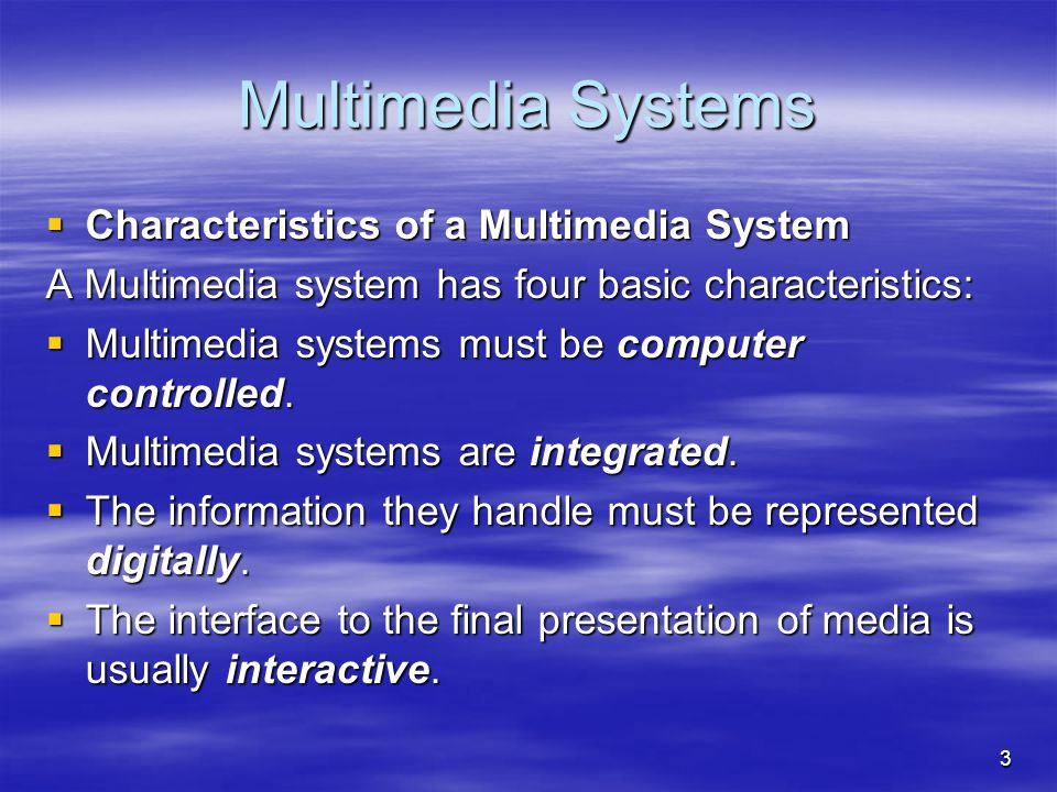 3 Multimedia Systems  Characteristics of a Multimedia System A Multimedia system has four basic characteristics:  Multimedia systems must be computer controlled.