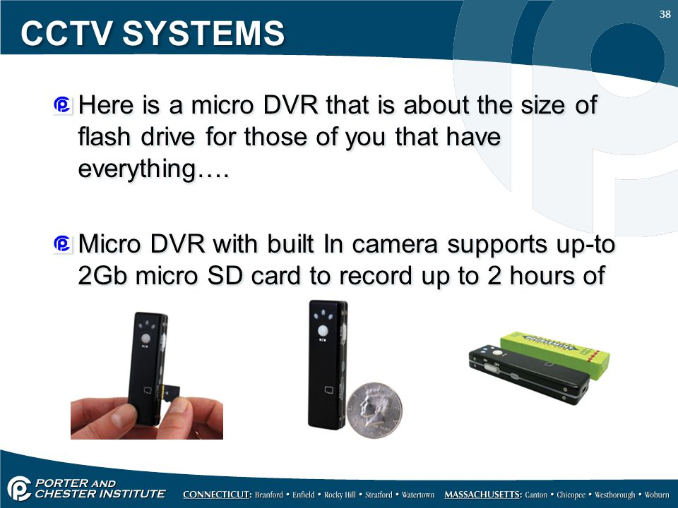 38 CCTV SYSTEMS Here is a micro DVR that is about the size of flash drive for those of you that have everything….