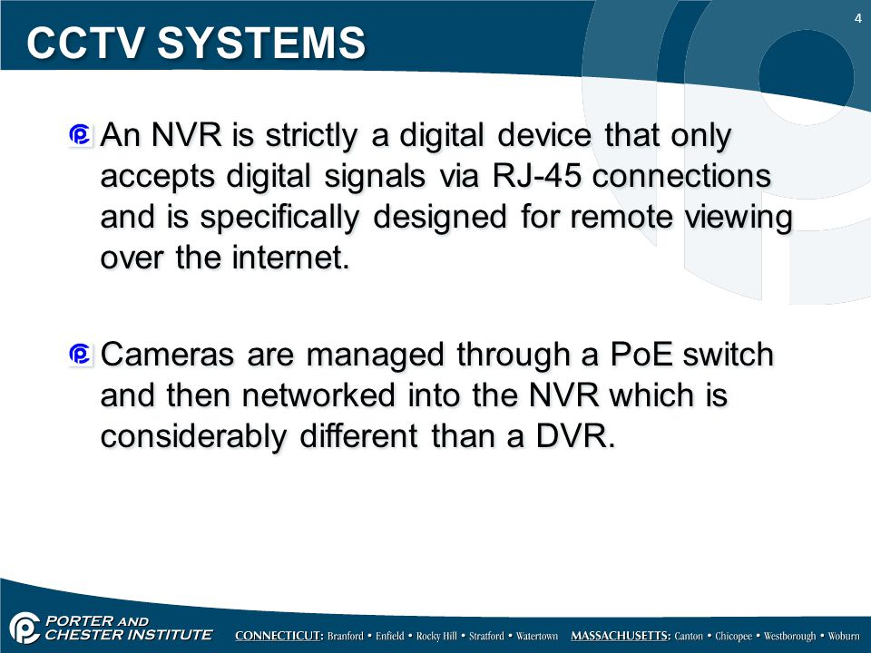 4 CCTV SYSTEMS An NVR is strictly a digital device that only accepts digital signals via RJ-45 connections and is specifically designed for remote viewing over the internet.
