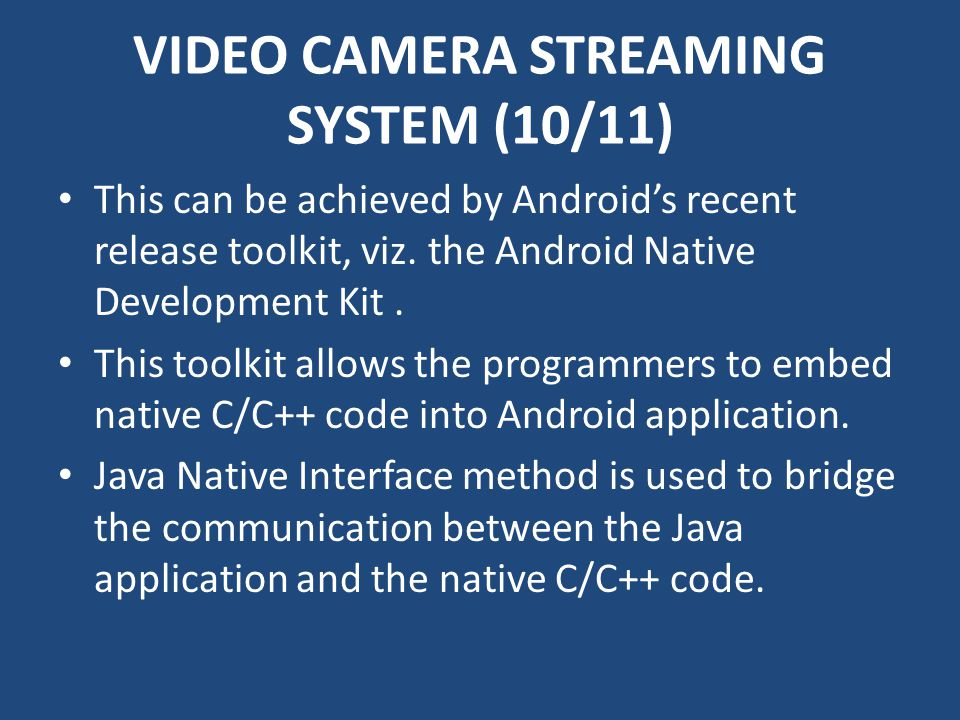 VIDEO CAMERA STREAMING SYSTEM (10/11) This can be achieved by Android's recent release toolkit, viz.