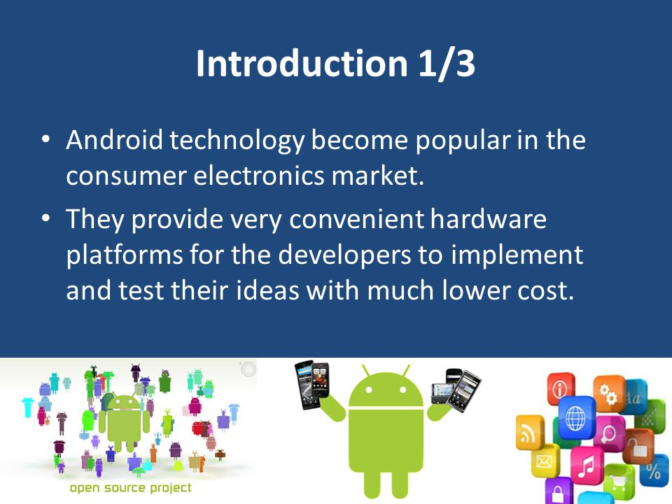 Introduction 1/3 Android technology become popular in the consumer electronics market.