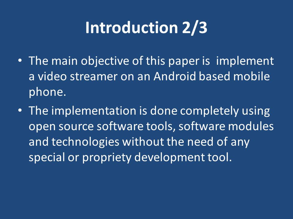 Introduction 2/3 The main objective of this paper is implement a video streamer on an Android based mobile phone.