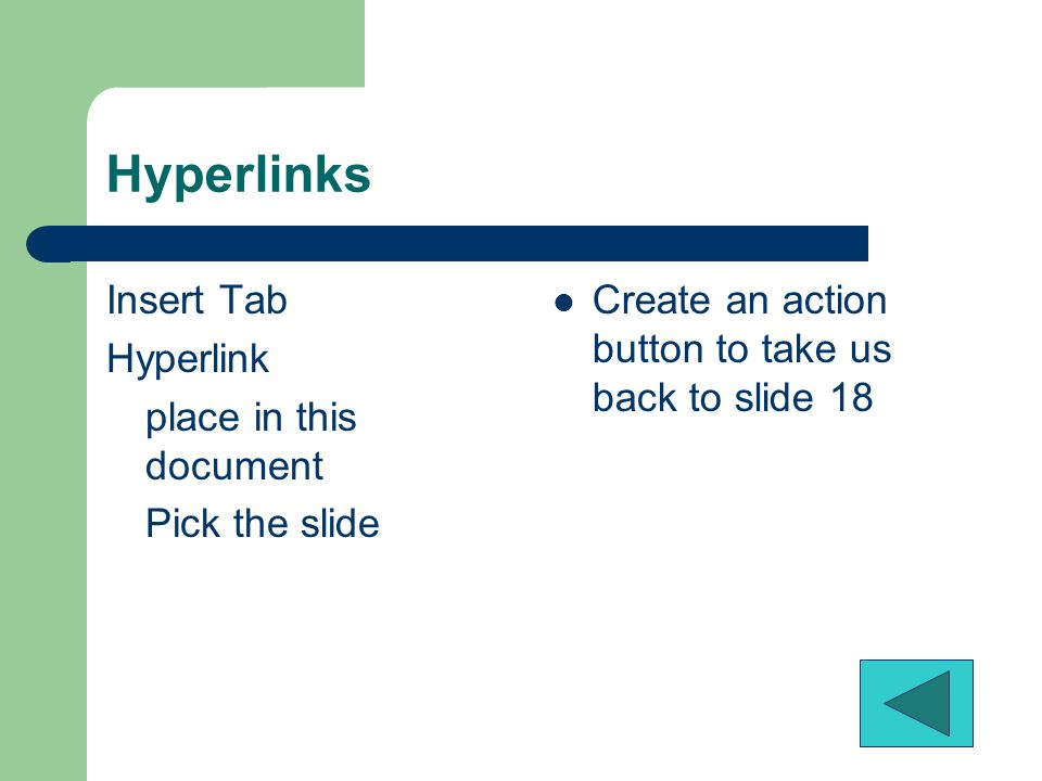 Hyperlink and Action Insert tab, Links group, HyperlinkHyperlink – Connection from a slide to another slide, a custom show, a Web page, or a file.