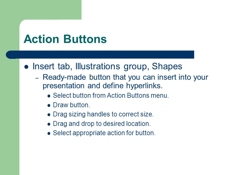 Hyperlinks Insert Tab Hyperlink place in this document Pick the slide Create an action button to take us back to slide 18