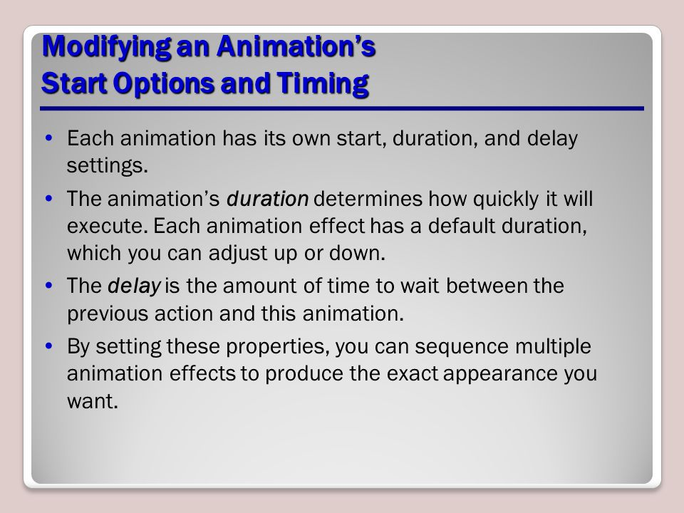 Modifying an Animation's Start Options and Timing Each animation has its own start, duration, and delay settings.