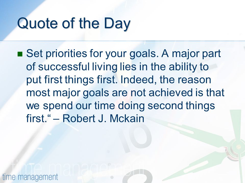 Quote of the Day Set priorities for your goals.