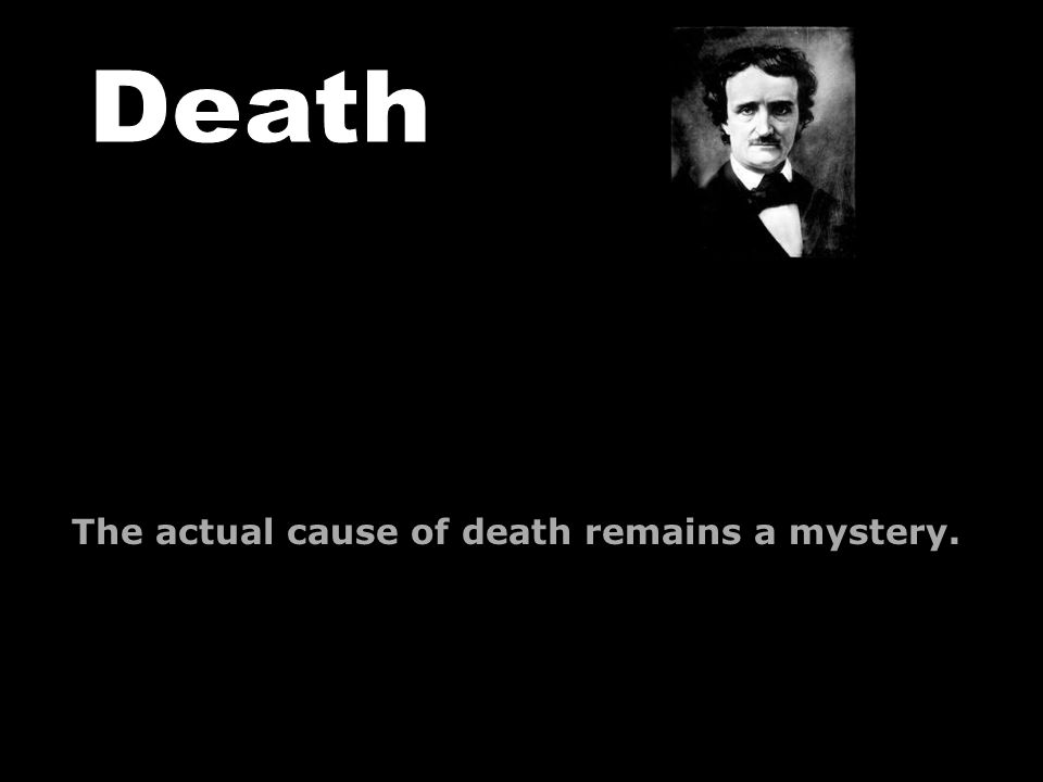 The actual cause of death remains a mystery.